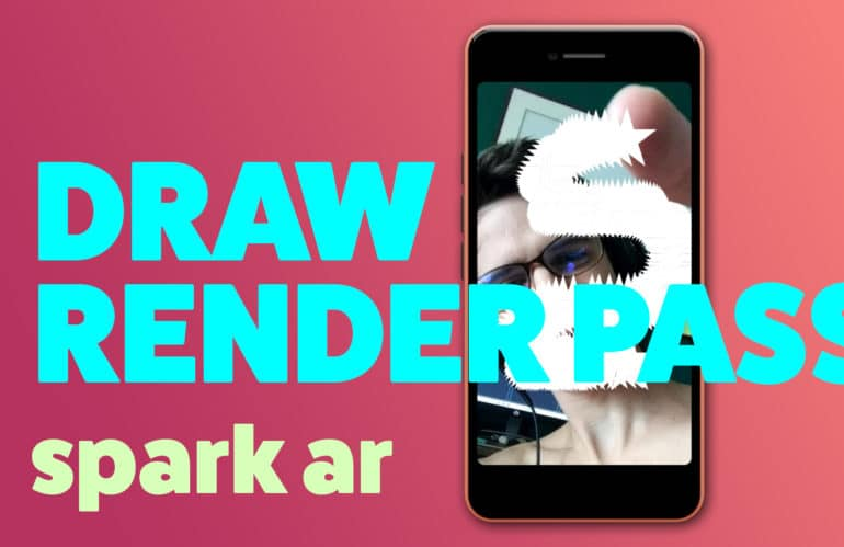 Drawing with Render Pass in Spark AR in 3 Easy Steps